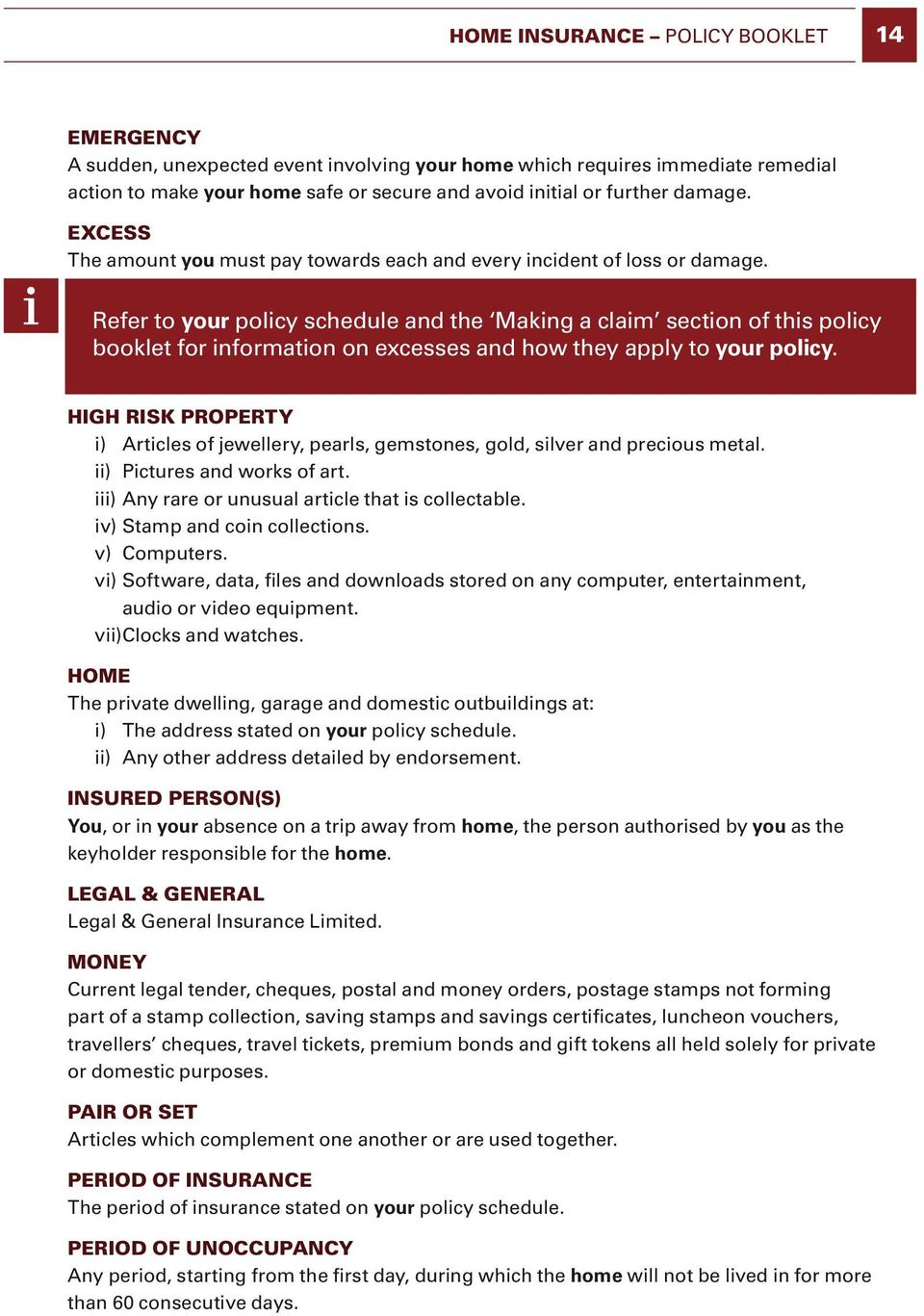 Refer to your policy schedule and the Making a claim section of this policy booklet for information on excesses and how they apply to your policy.