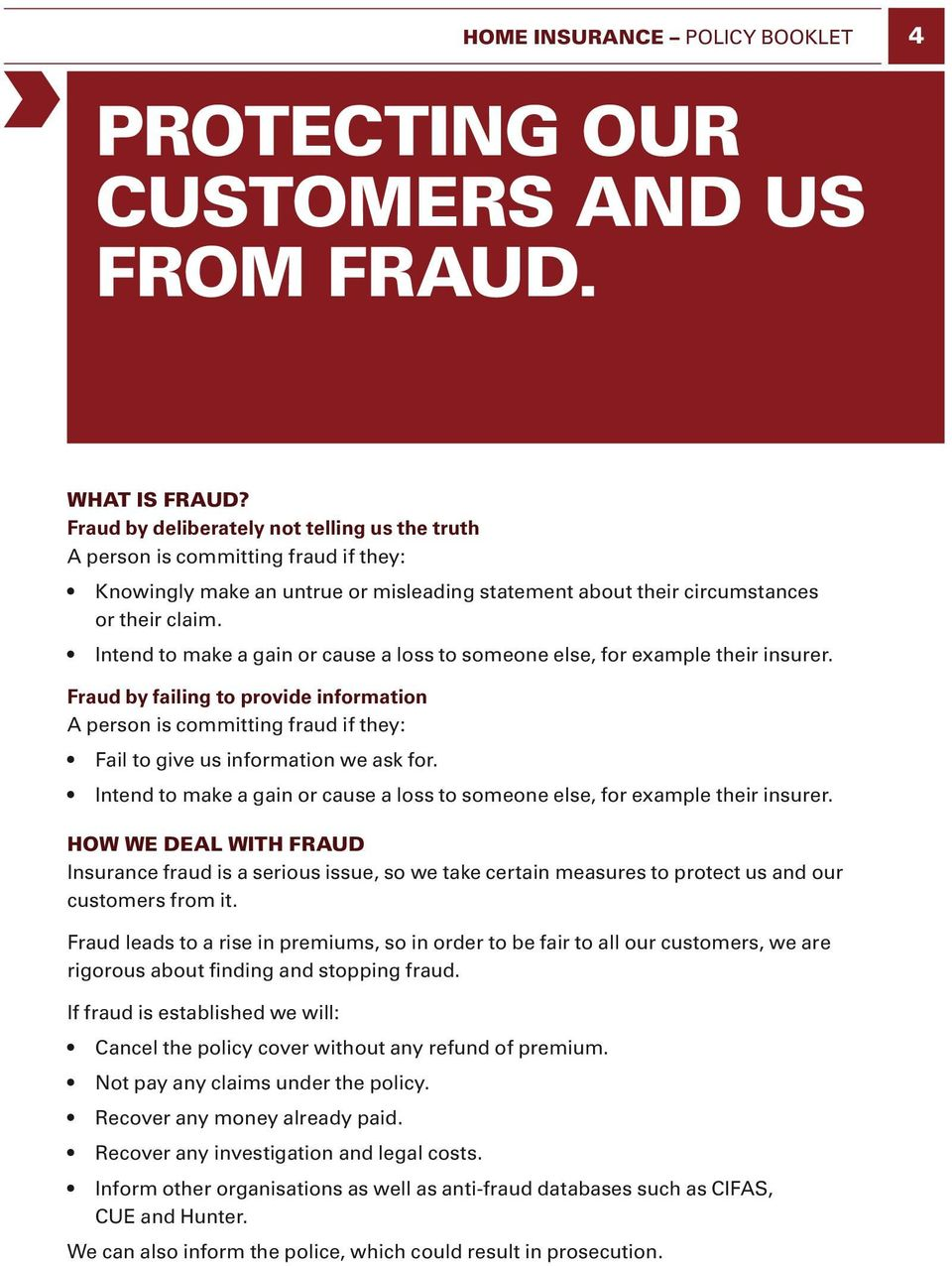 Intend to make a gain or cause a loss to someone else, for example their insurer. Fraud by failing to provide information A person is committing fraud if they: Fail to give us information we ask for.
