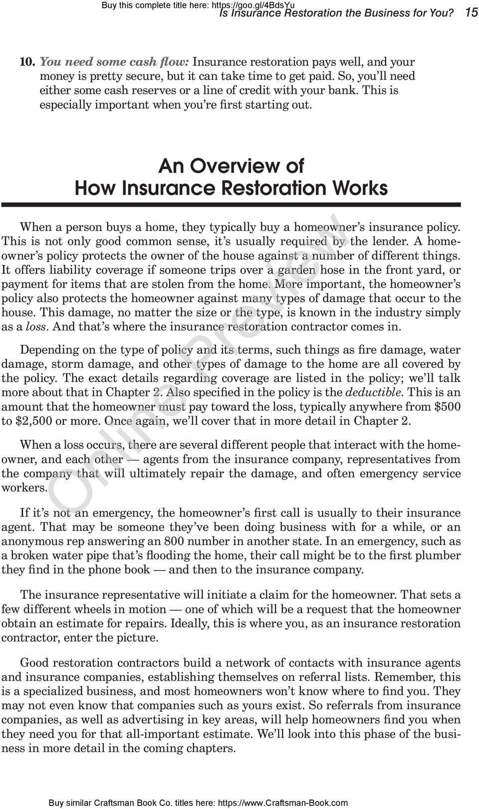 An Overview of How Insurance Restoration Works When a person buys a home, they typically buy a homeowner s insurance policy. This is not only good common sense, it s usually required by the lender.