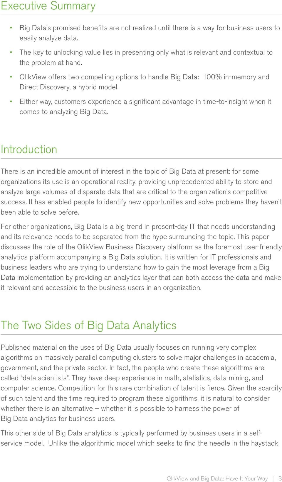 QlikView offers two compelling options to handle Big Data: 100% in-memory and Direct Discovery, a hybrid model.