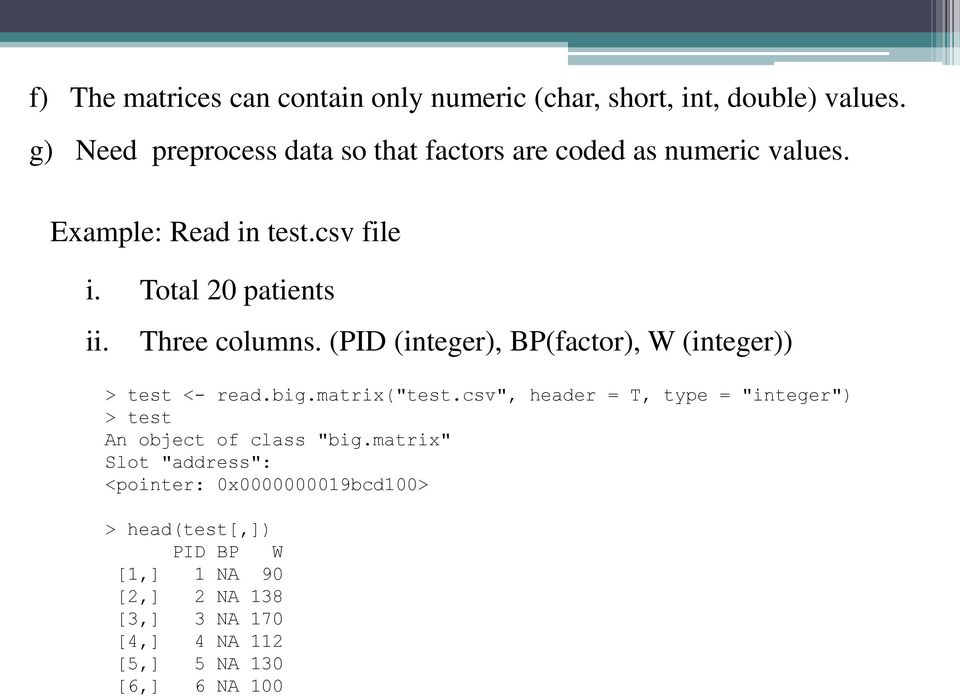 "Three columns. (PID (integer), BP(factor), W (integer)) > test <- read.big.matrix(""test."