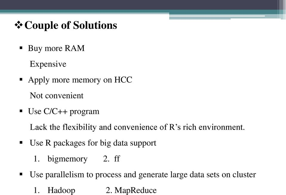 rich environment. Use R packages for big data support 1. bigmemory 2.