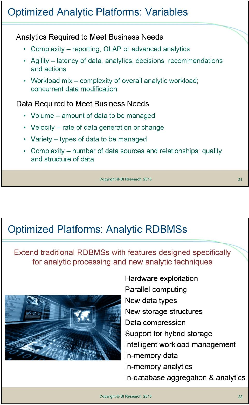 change Variety types of data to be managed Complexity number of data sources and relationships; quality and structure of data 21 Optimized Platforms: Analytic RDBMSs Extend traditional RDBMSs with