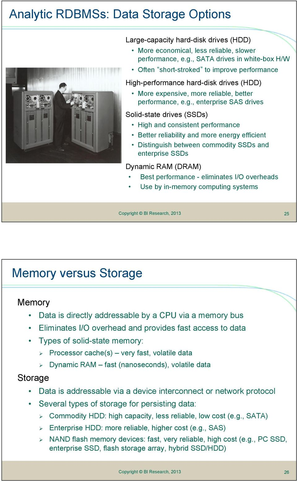 (DRAM) Best performance - eliminates I/O overheads Use by in-memory computing systems 25 Memory versus Storage Memory Data is directly addressable by a CPU via a memory bus Eliminates I/O overhead