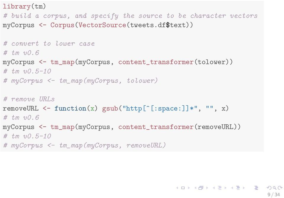 "5-10 # mycorpus <- tm_map(mycorpus, tolower) # remove URLs removeurl <- function(x) gsub(""http[^[:space:]]*"", """", x) #"