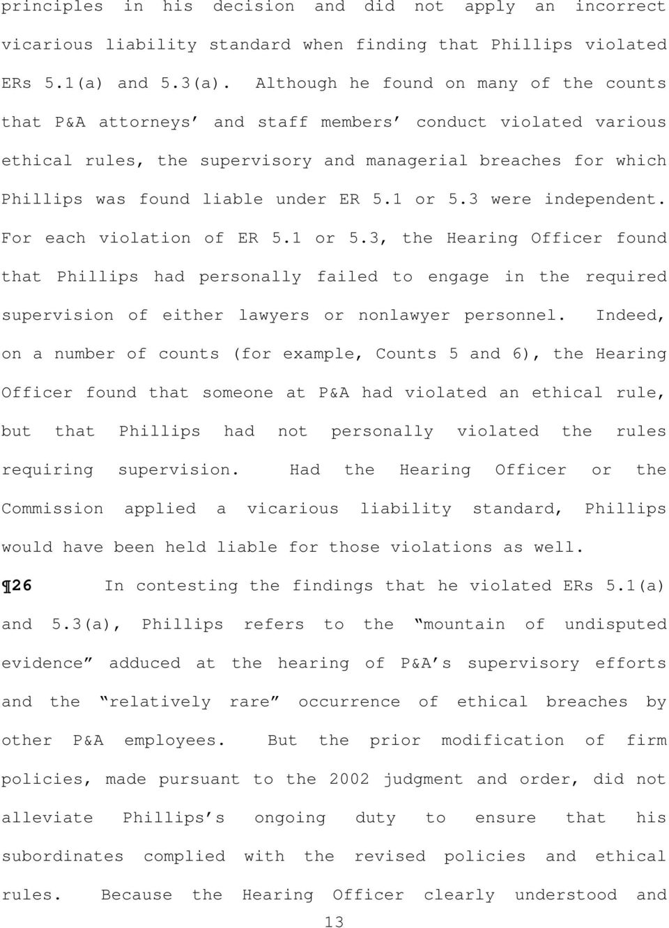 ER 5.1 or 5.3 were independent. For each violation of ER 5.1 or 5.3, the Hearing Officer found that Phillips had personally failed to engage in the required supervision of either lawyers or nonlawyer personnel.