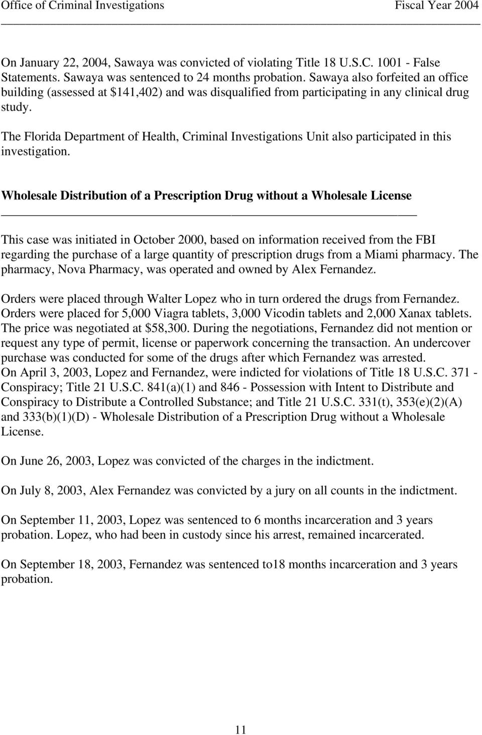 The Florida Department of Health, Criminal Investigations Unit also participated in this investigation.
