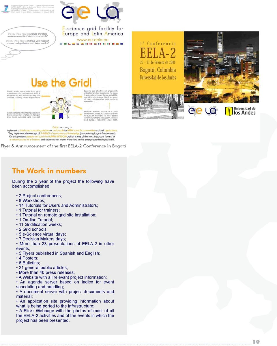 Decision Makers days; More than 23 presentations of EELA-2 in other events; 5 Flyers published in Spanish and English; 4 Posters; 6 Bulletins; 21 general public articles; More than 40 press releases;