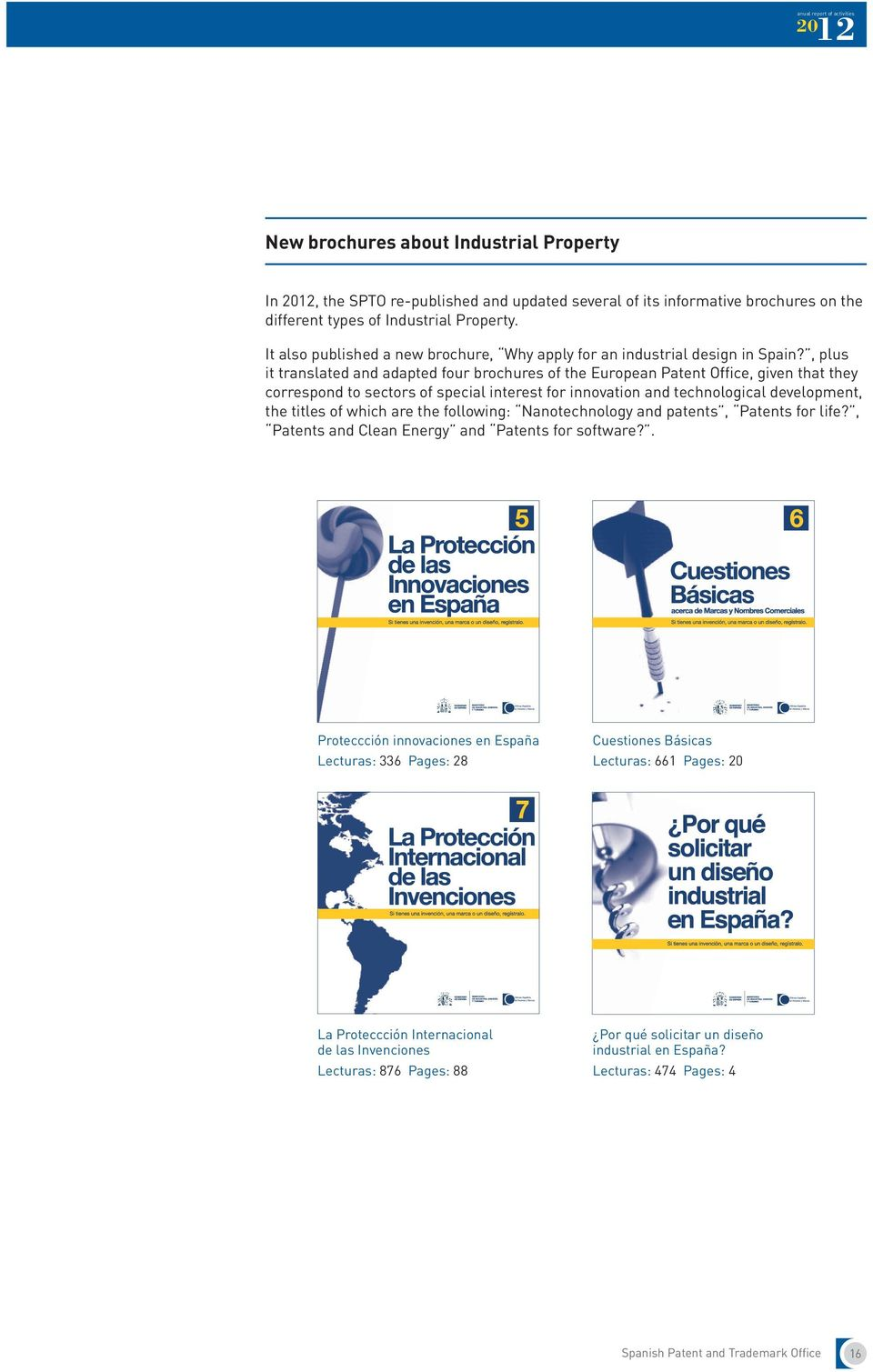 , plus it translated and adapted four brochures of the European Patent Office, given that they correspond to sectors of special interest for innovation and technological development, the titles of