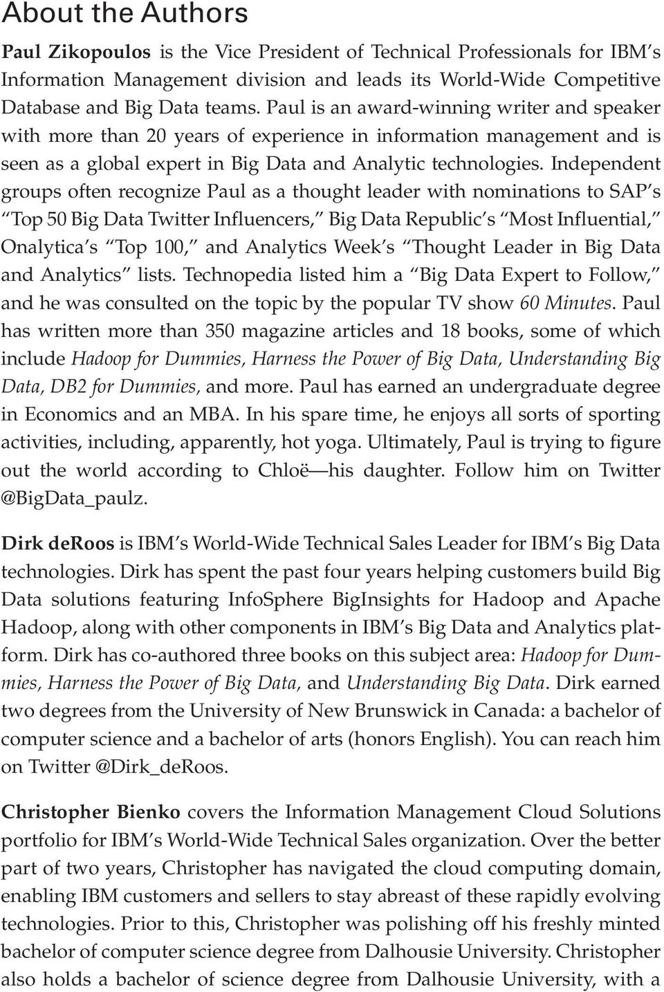 Independent groups often recognize Paul as a thought leader with nominations to SAP s Top 50 Big Data Twitter Influencers, Big Data Republic s Most Influential, Onalytica s Top 100, and Analytics
