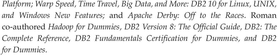 Roman co-authored Hadoop for Dummies, DB2 Version 8: The Official Guide,