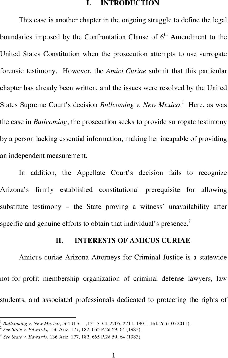 However, the Amici Curiae submit that this particular chapter has already been written, and the issues were resolved by the United States Supreme Court s decision Bullcoming v. New Mexico.