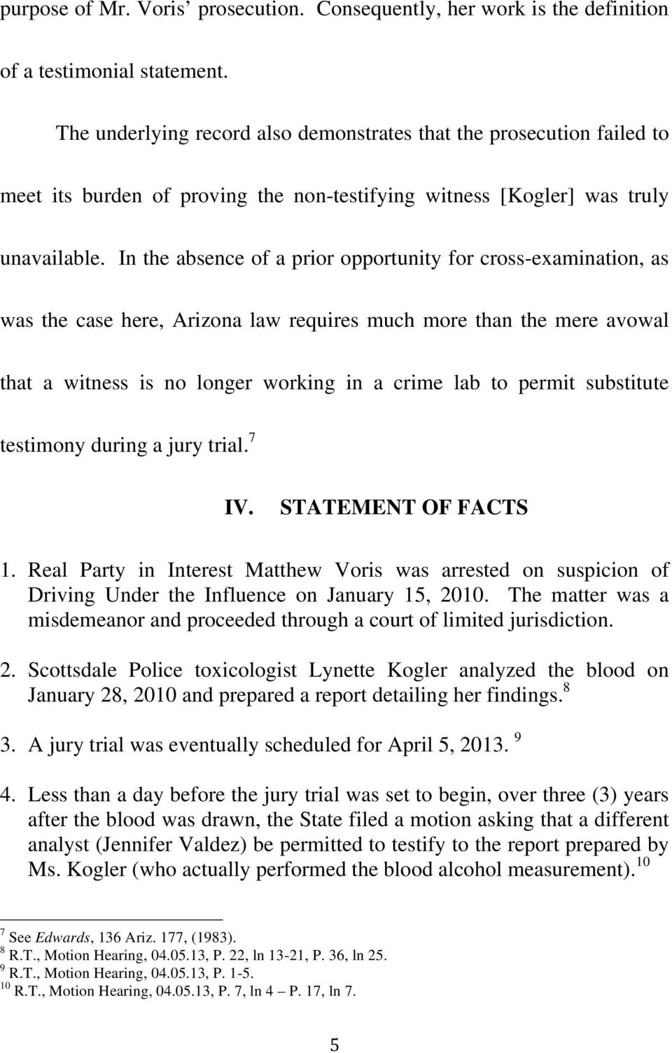 In the absence of a prior opportunity for cross-examination, as was the case here, Arizona law requires much more than the mere avowal that a witness is no longer working in a crime lab to permit