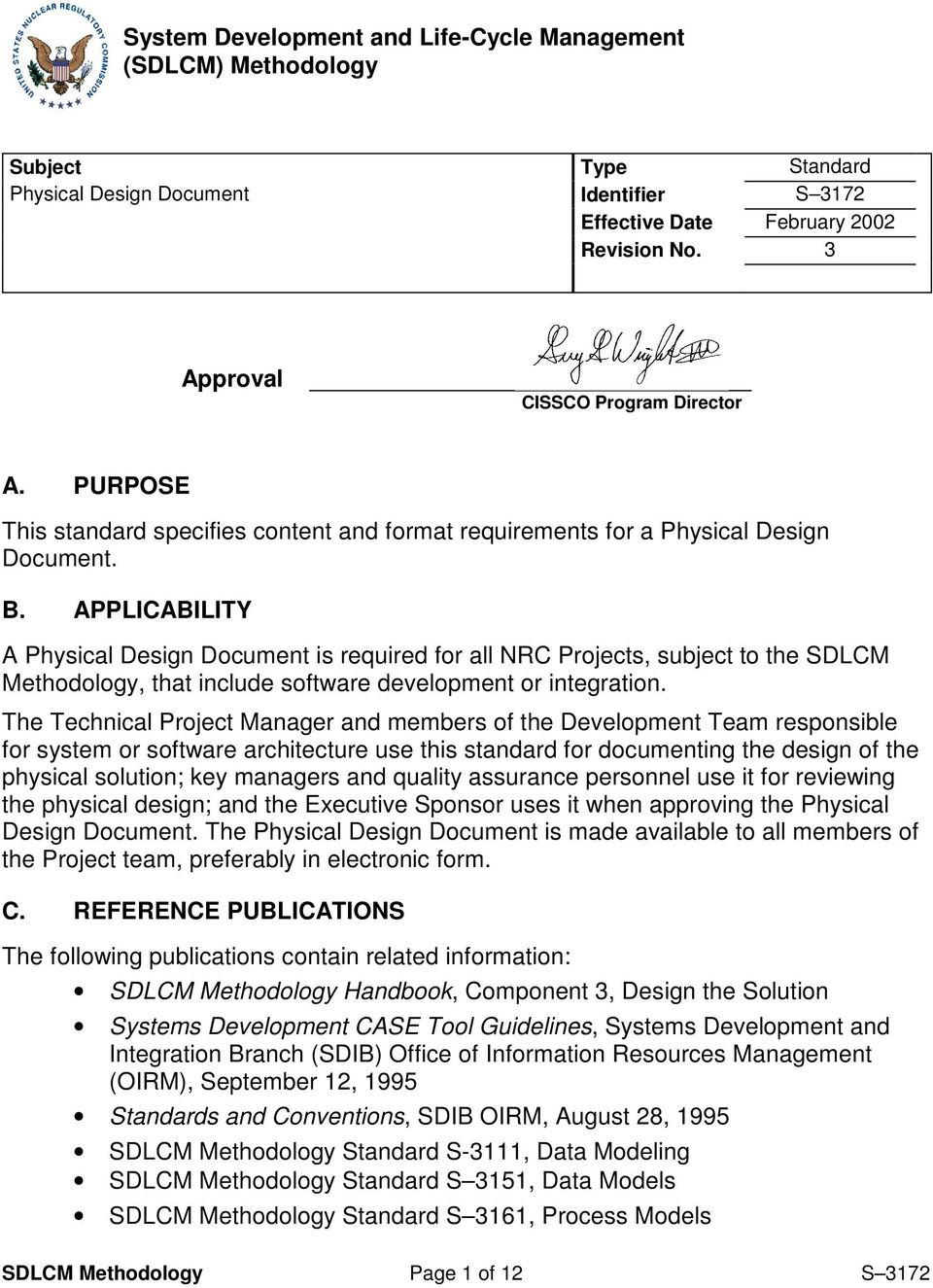 APPLICABILITY A Physical Design Document is required for all NRC Projects, subject to the SDLCM Methodology, that include software development or integration.