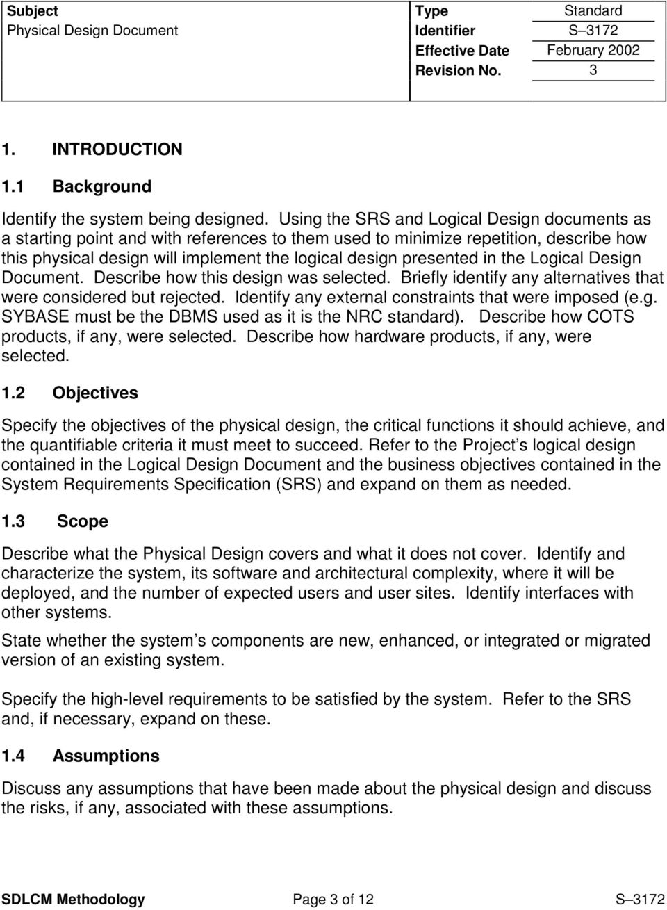 in the Logical Design Document. Describe how this design was selected. Briefly identify any alternatives that were considered but rejected. Identify any external constraints that were imposed (e.g. SYBASE must be the DBMS used as it is the NRC standard).