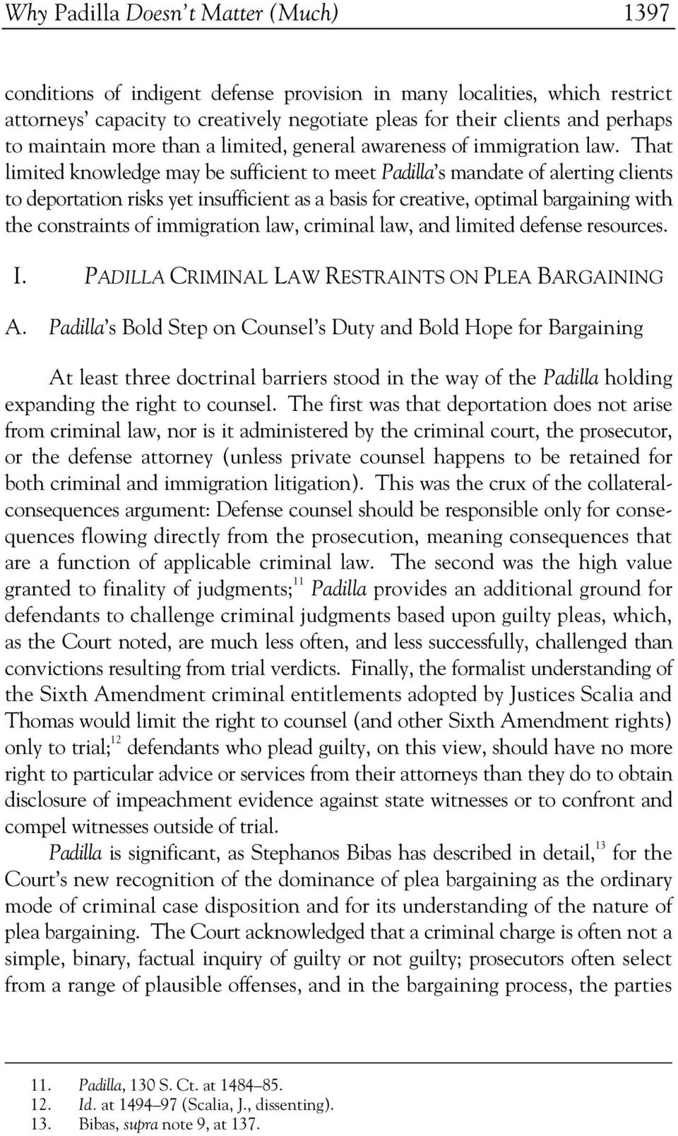 That limited knowledge may be sufficient to meet Padilla s mandate of alerting clients to deportation risks yet insufficient as a basis for creative, optimal bargaining with the constraints of