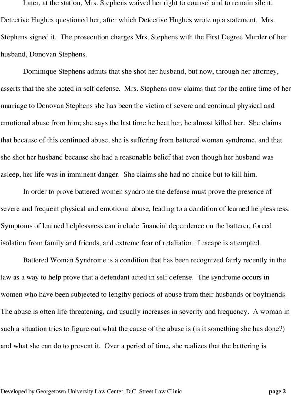Dominique Stephens admits that she shot her husband, but now, through her attorney, asserts that the she acted in self defense. Mrs.