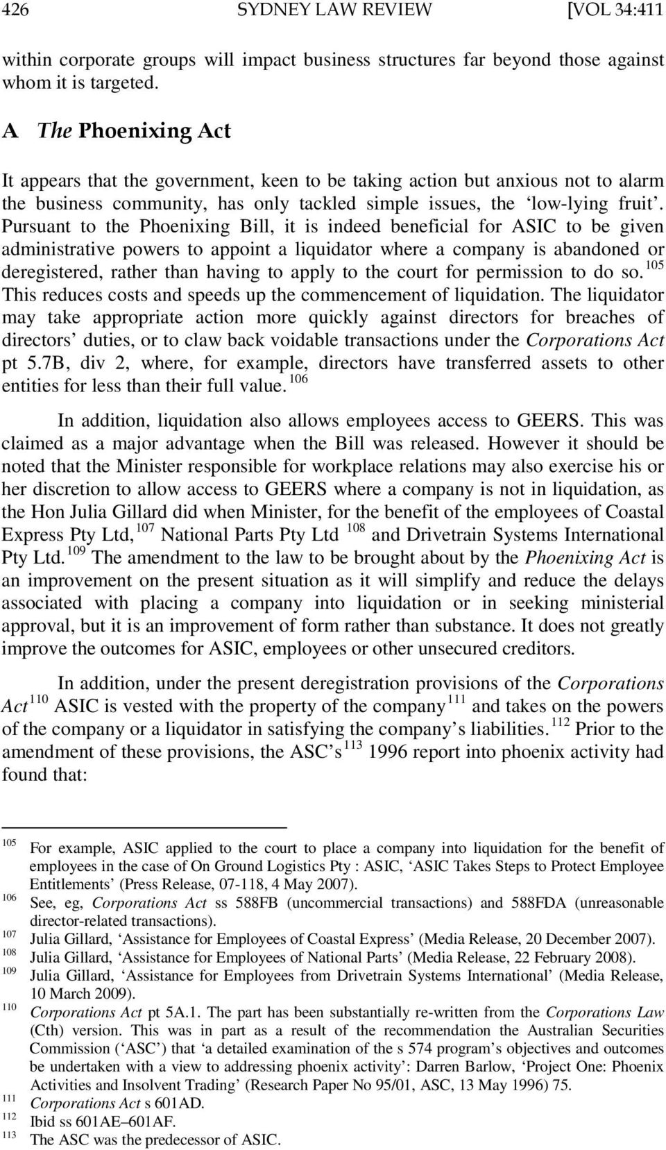 Pursuant to the Phoenixing Bill, it is indeed beneficial for ASIC to be given administrative powers to appoint a liquidator where a company is abandoned or deregistered, rather than having to apply