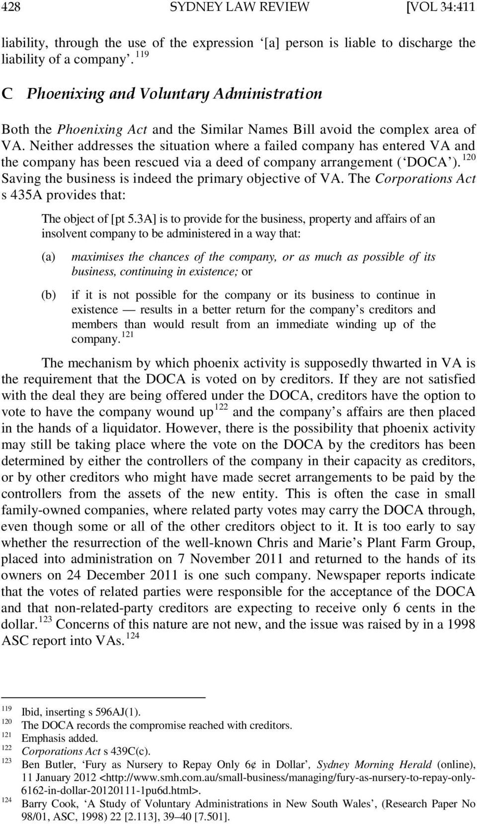 Neither addresses the situation where a failed company has entered VA and the company has been rescued via a deed of company arrangement ( DOCA ).
