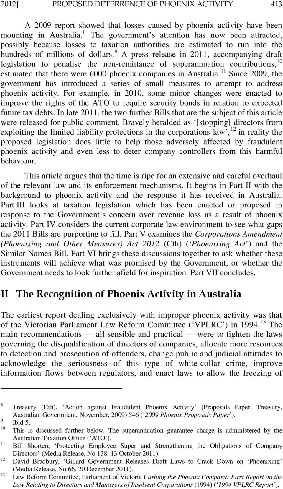 9 A press release in 2011, accompanying draft legislation to penalise the non-remittance of superannuation contributions, 10 estimated that there were 6000 phoenix companies in Australia.