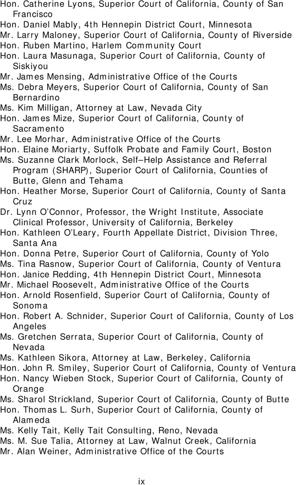 James Mensing, Administrative Office of the Courts Ms. Debra Meyers, Superior Court of California, County of San Bernardino Ms. Kim Milligan, Attorney at Law, Nevada City Hon.
