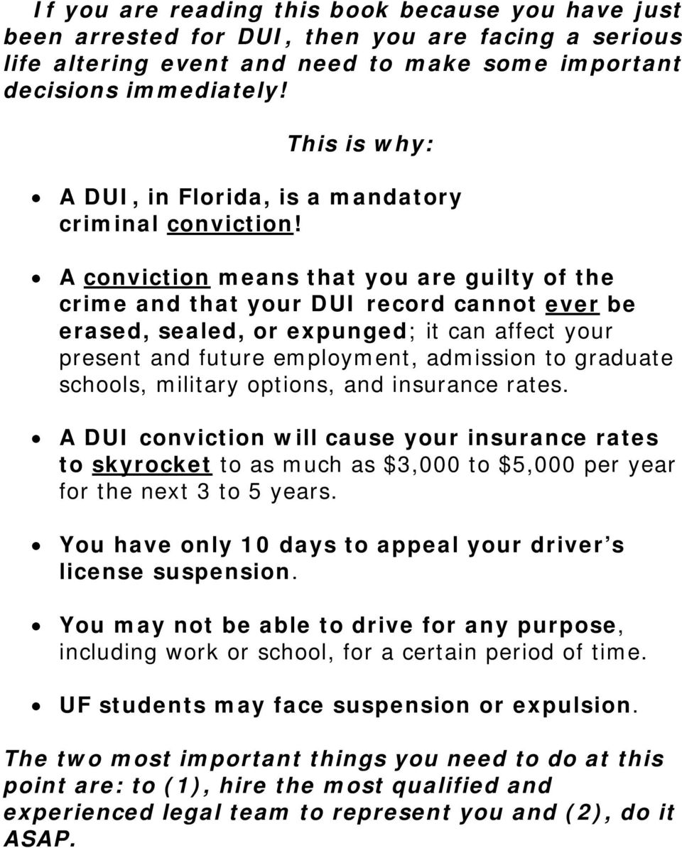 A conviction means that you are guilty of the crime and that your DUI record cannot ever be erased, sealed, or expunged; it can affect your present and future employment, admission to graduate