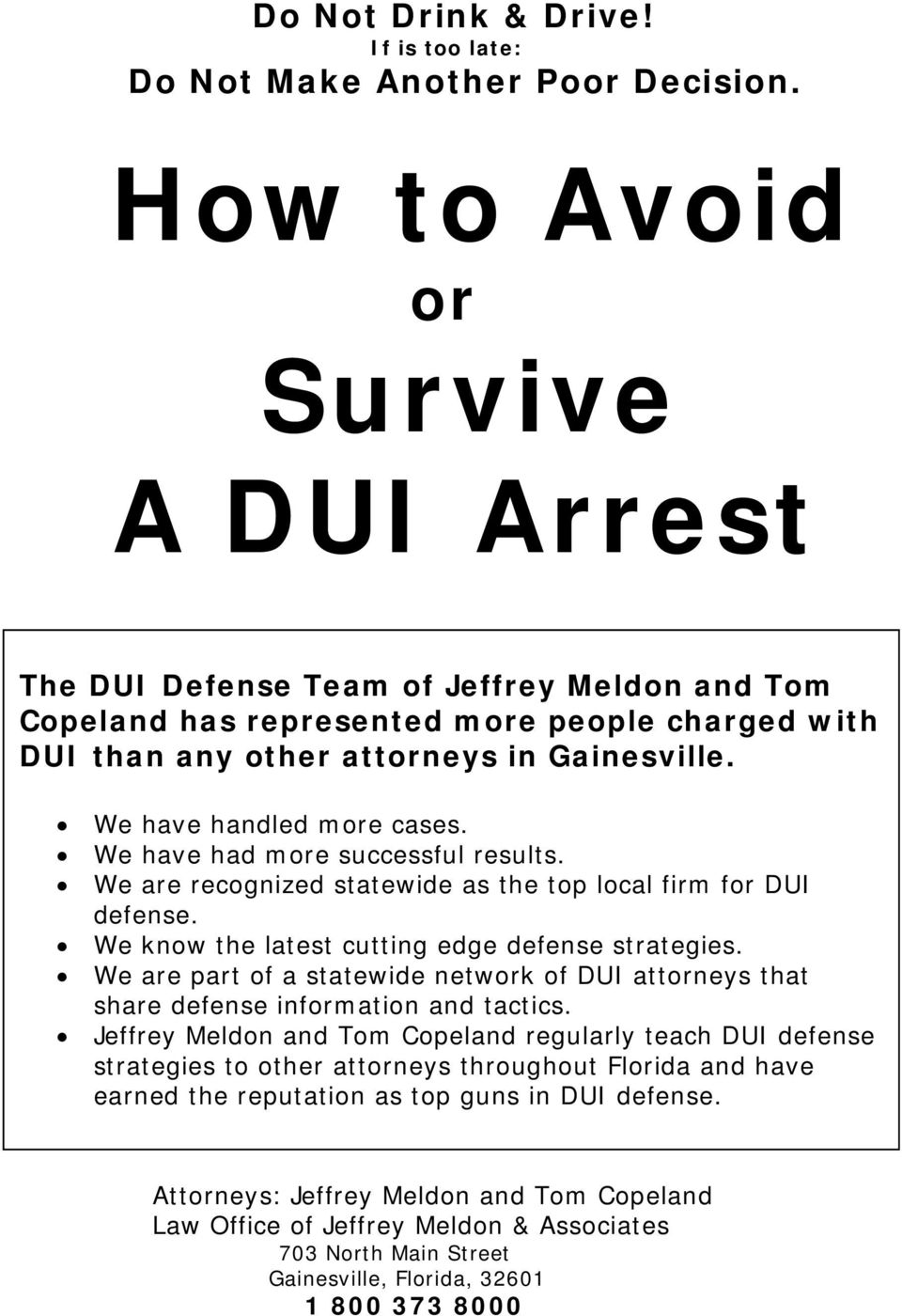 We have handled more cases. We have had more successful results. We are recognized statewide as the top local firm for DUI defense. We know the latest cutting edge defense strategies.