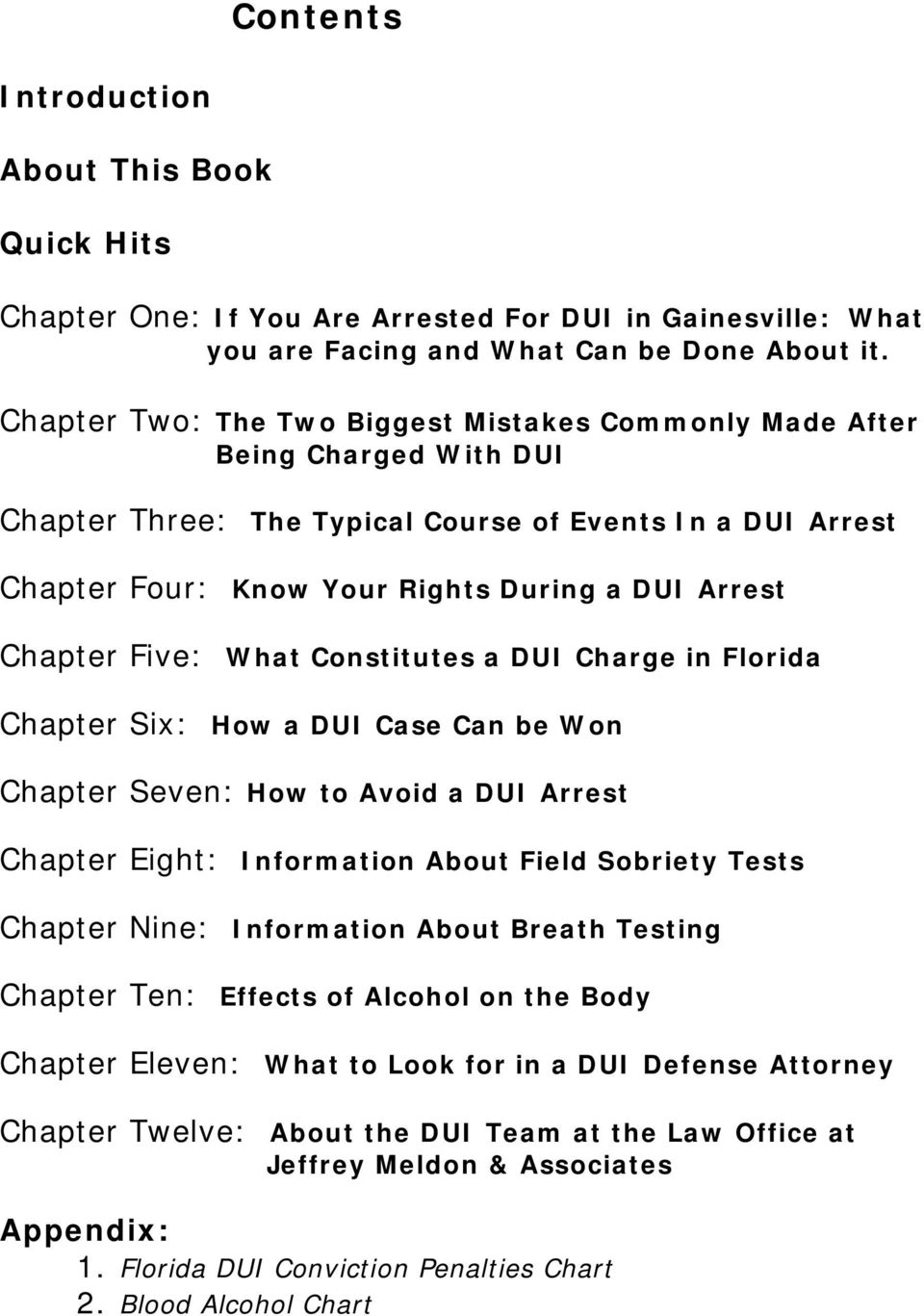 Five: What Constitutes a DUI Charge in Florida Chapter Six: How a DUI Case Can be Won Chapter Seven: How to Avoid a DUI Arrest Chapter Eight: Information About Field Sobriety Tests Chapter Nine: