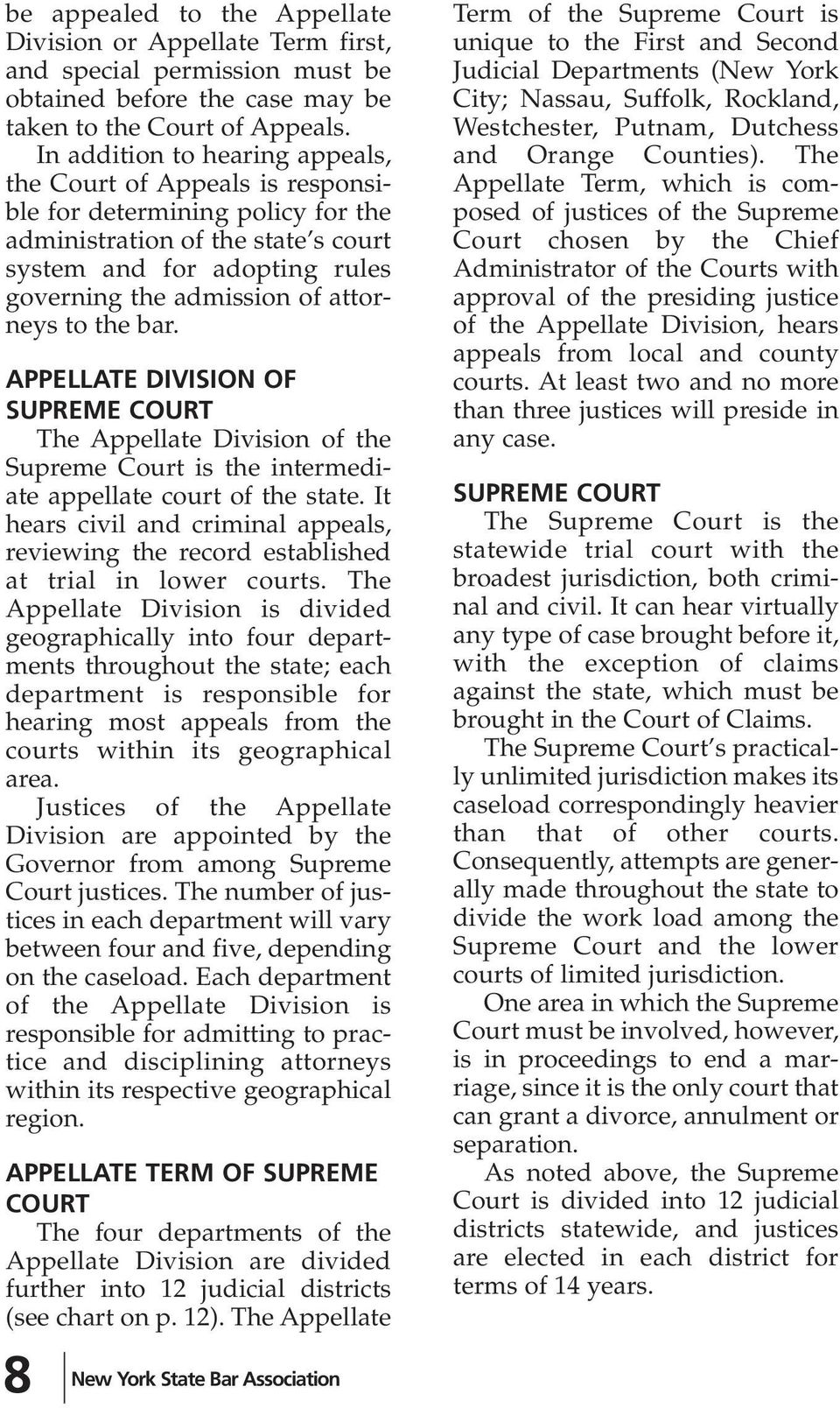 attorneys to the bar. APPELLATE DIVISION OF SUPREME COURT The Appellate Division of the Supreme Court is the intermediate appellate court of the state.
