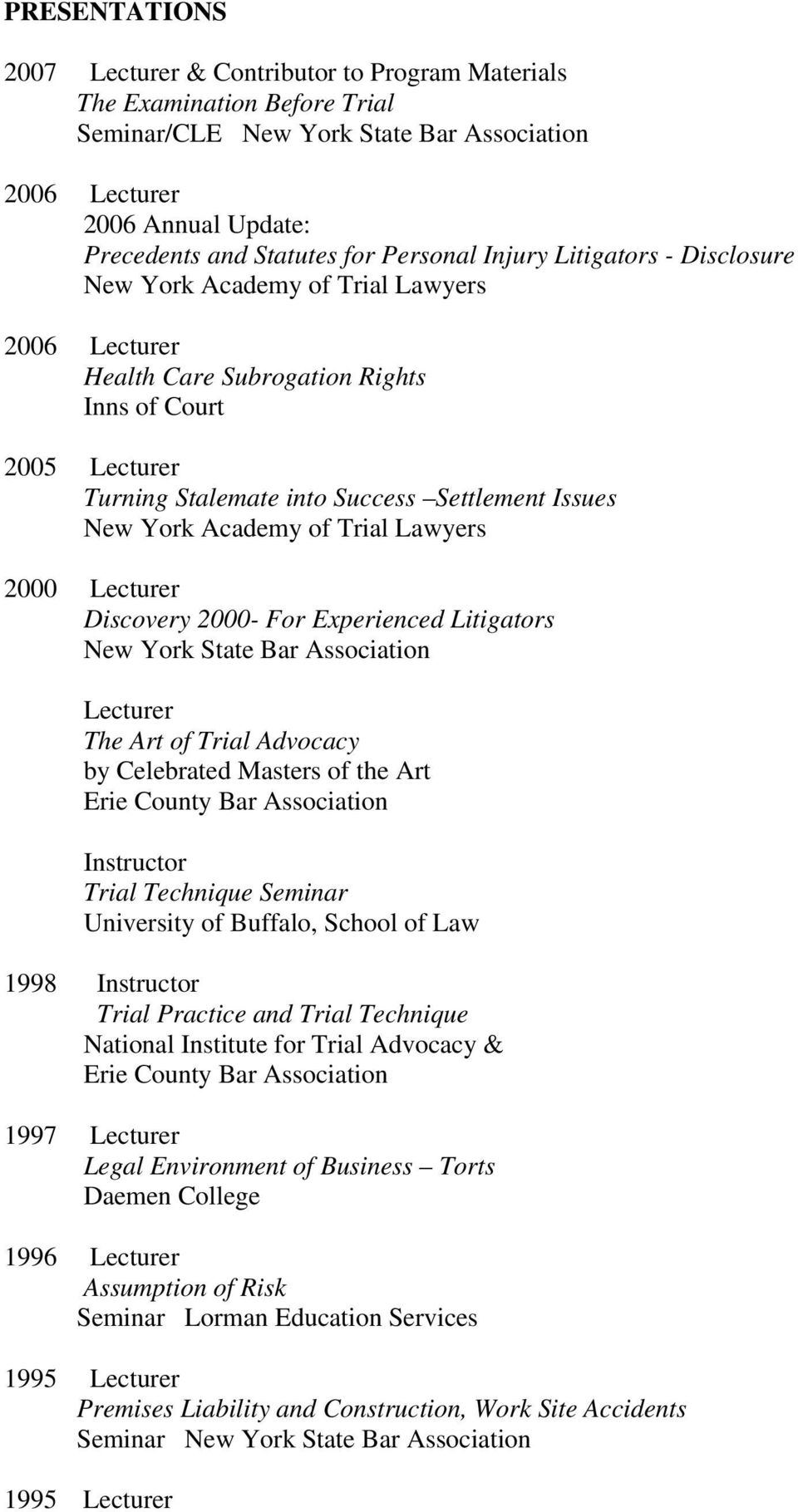 York Academy of Trial Lawyers 2000 Lecturer Discovery 2000- For Experienced Litigators New York State Bar Association Lecturer The Art of Trial Advocacy by Celebrated Masters of the Art Erie County