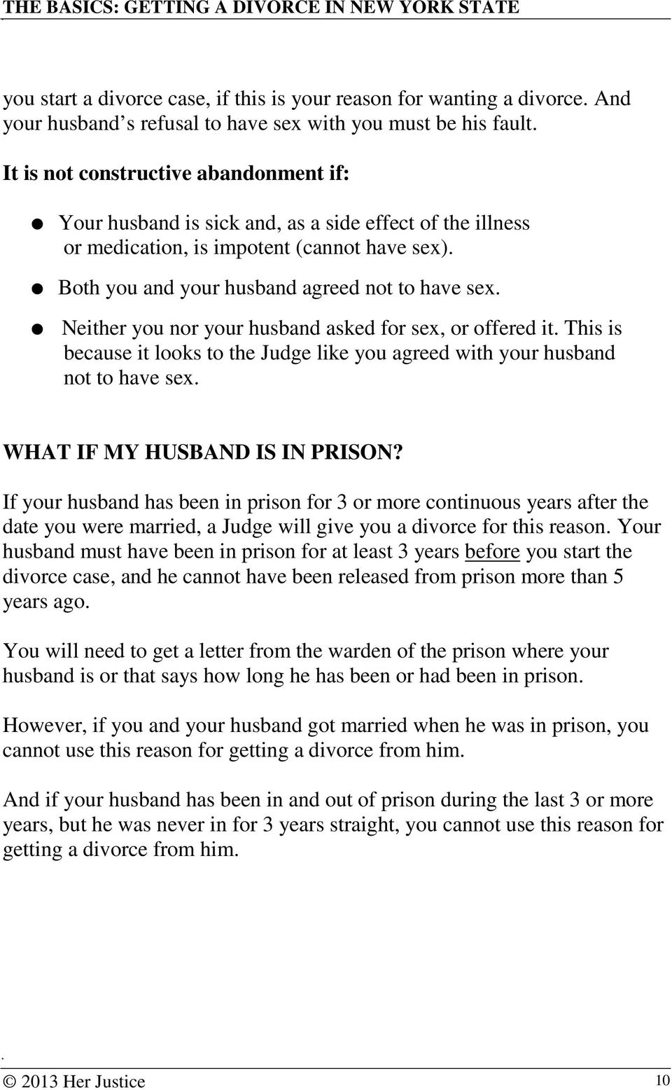 Neither you nor your husband asked for sex, or offered it. This is because it looks to the Judge like you agreed with your husband not to have sex. WHAT IF MY HUSBAND IS IN PRISON?