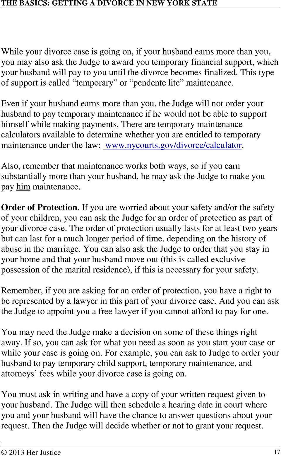 Even if your husband earns more than you, the Judge will not order your husband to pay temporary maintenance if he would not be able to support himself while making payments.