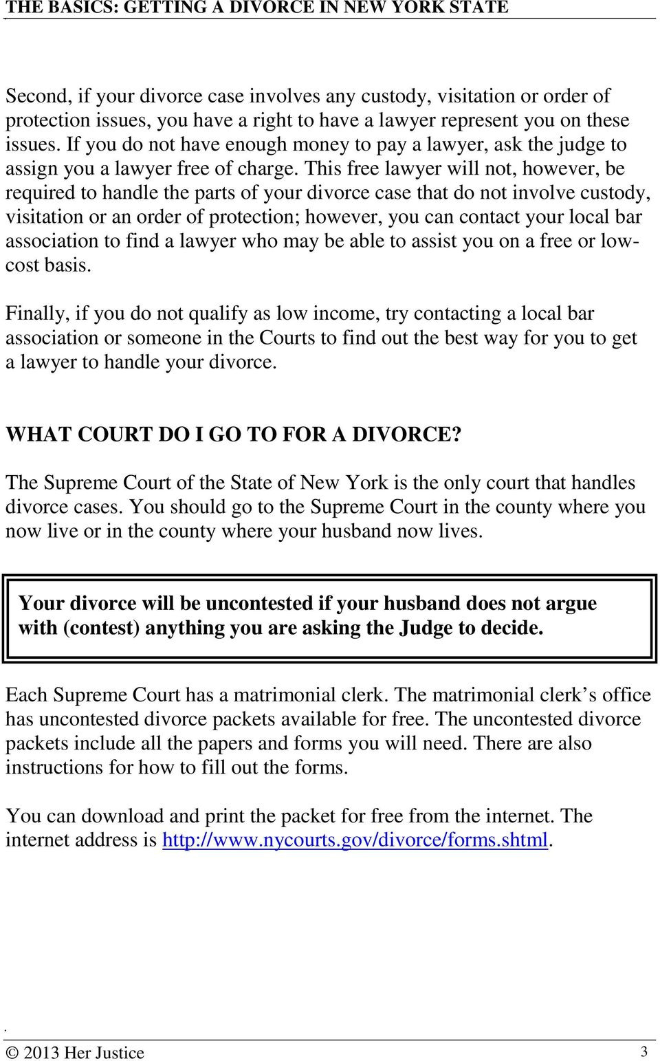 This free lawyer will not, however, be required to handle the parts of your divorce case that do not involve custody, visitation or an order of protection; however, you can contact your local bar