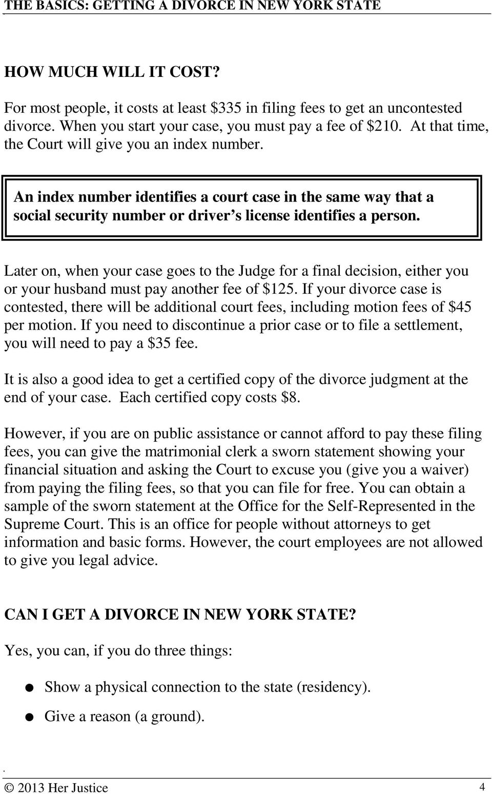 Later on, when your case goes to the Judge for a final decision, either you or your husband must pay another fee of $125.