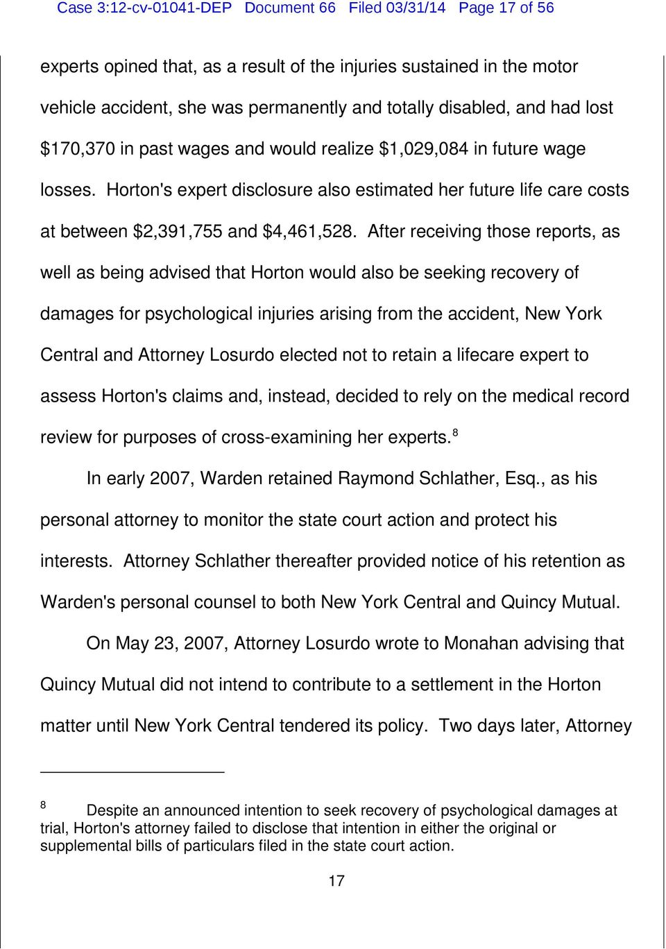After receiving those reports, as well as being advised that Horton would also be seeking recovery of damages for psychological injuries arising from the accident, New York Central and Attorney
