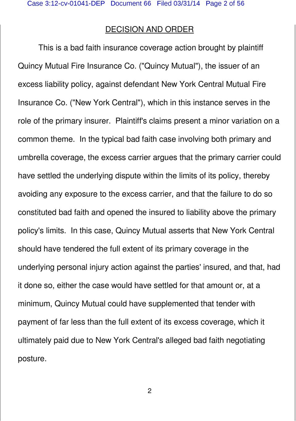 "(""New York Central""), which in this instance serves in the role of the primary insurer. Plaintiff's claims present a minor variation on a common theme."