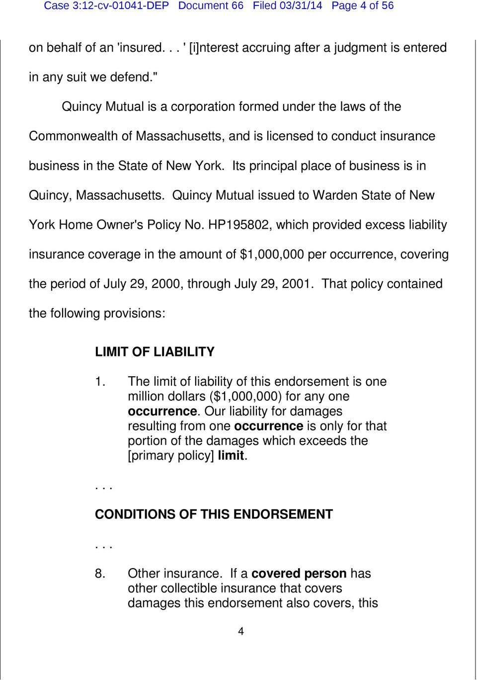 Its principal place of business is in Quincy, Massachusetts. Quincy Mutual issued to Warden State of New York Home Owner's Policy No.