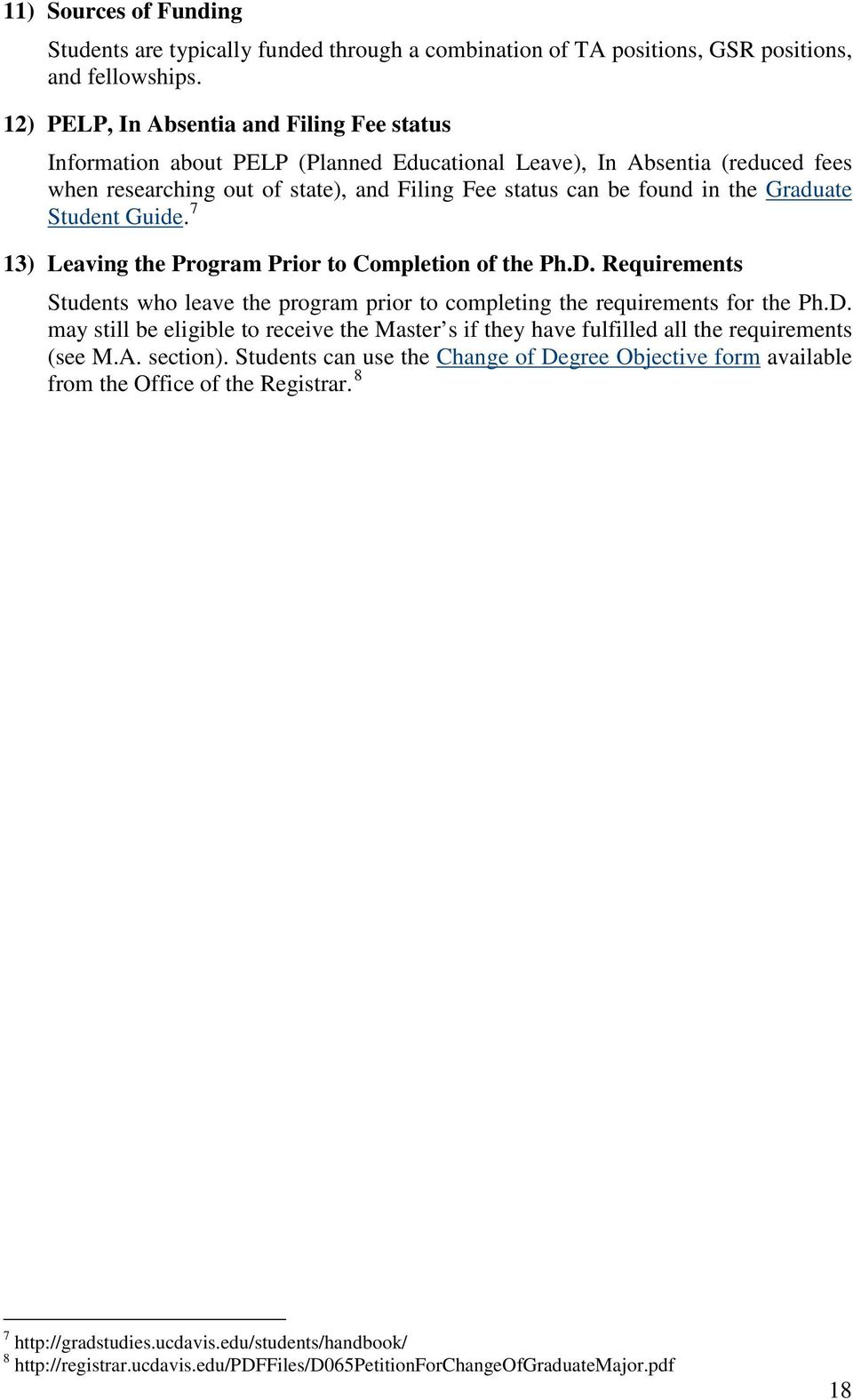 Graduate Student Guide. 7 13) Leaving the Program Prior to Completion of the Ph.D. Requirements Students who leave the program prior to completing the requirements for the Ph.D. may still be eligible to receive the Master s if they have fulfilled all the requirements (see M.