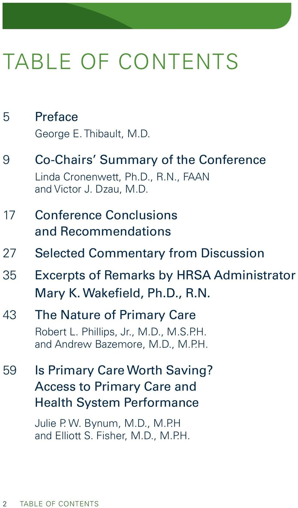 Wakefield, Ph.D., R.N. 43 The Nature of Primary Care Robert L. Phillips, Jr., M.D., M.S.P.H. and Andrew Bazemore, M.D., M.P.H. 59 Is Primary Care Worth Saving?