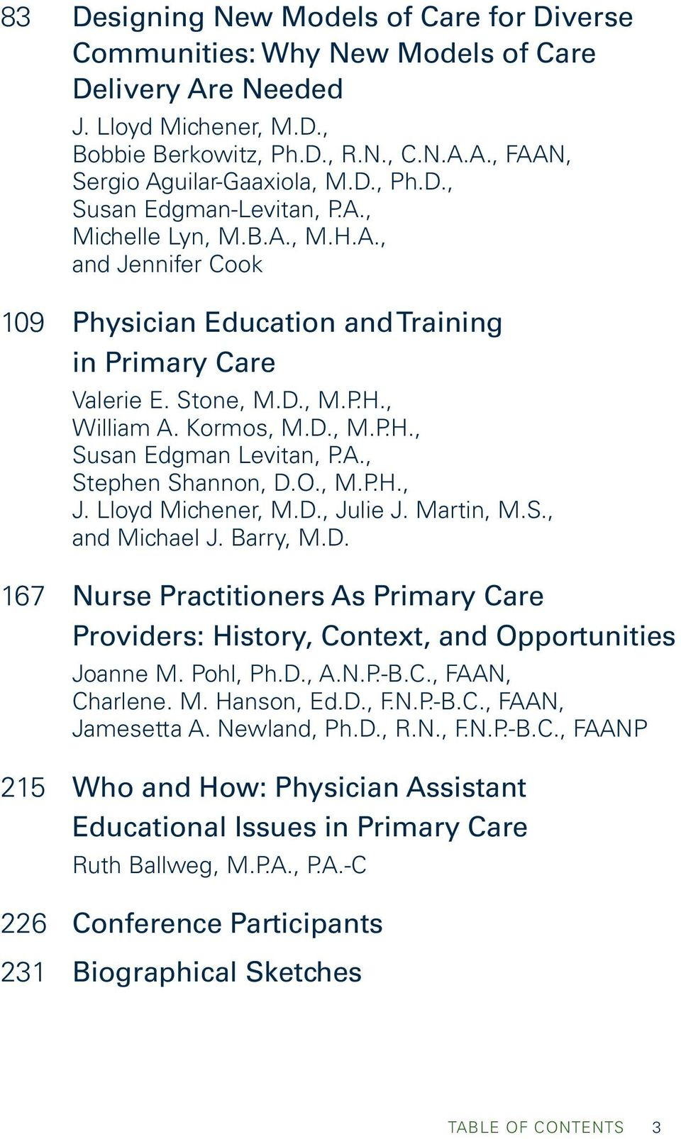A., Stephen Shannon, D.O., M.P.H., J. Lloyd Michener, M.D., Julie J. Martin, M.S., and Michael J. Barry, M.D. 167 Nurse Practitioners As Primary Care Providers: History, Context, and Opportunities Joanne M.