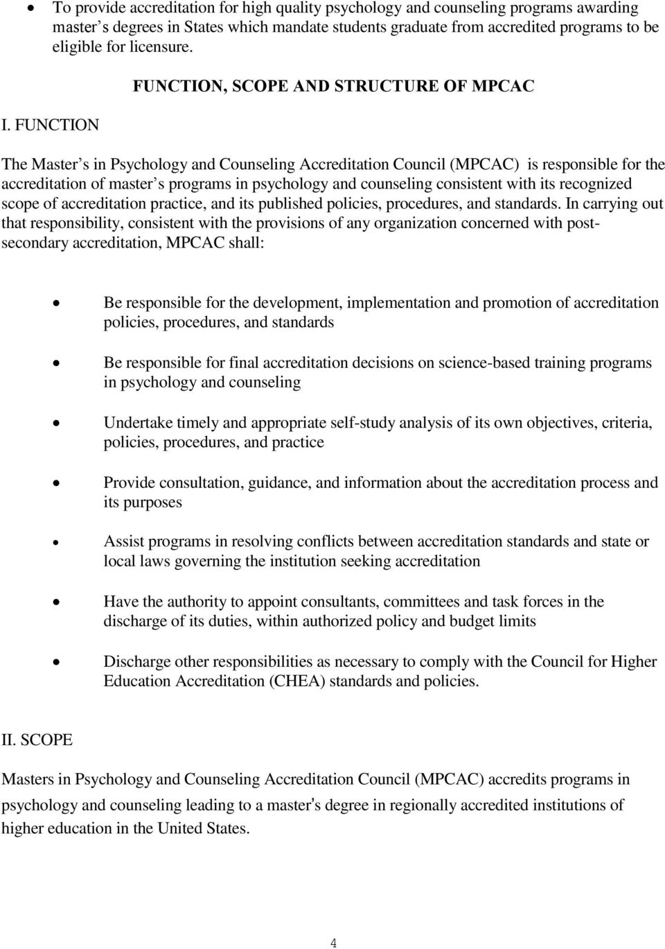 FUNCTION The Master s in Psychology and Counseling Accreditation Council (MPCAC) is responsible for the accreditation of master s programs in psychology and counseling consistent with its recognized