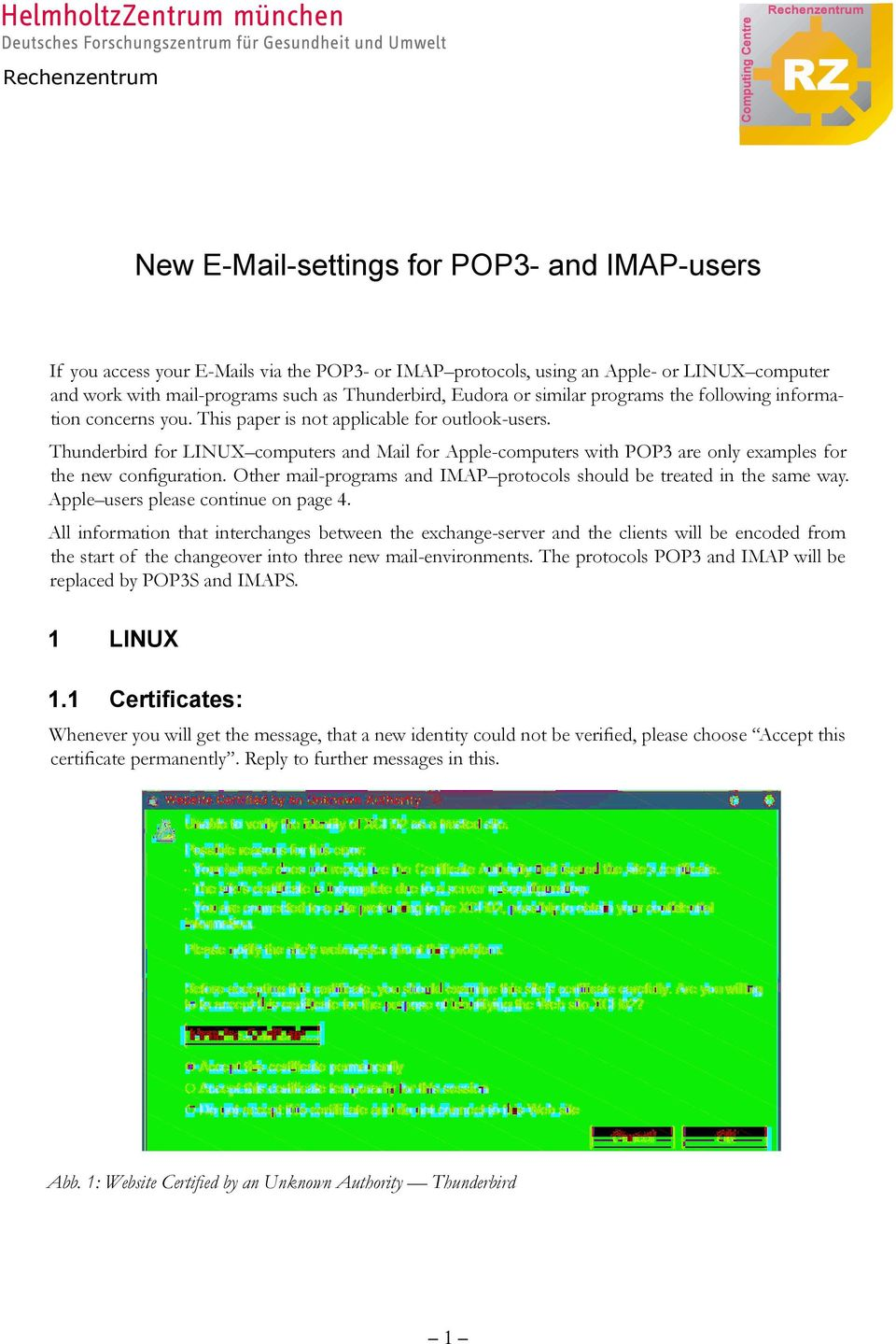 Thunderbird for LINUX computers and Mail for Apple-computers with POP3 are only examples for the new configuration. Other mail-programs and IMAP protocols should be treated in the same way.