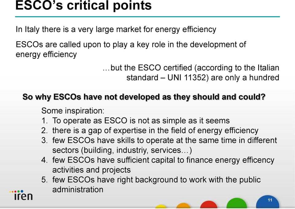 To operate as ESCO is not as simple as it seems 2. there is a gap of expertise in the field of energy efficiency 3.