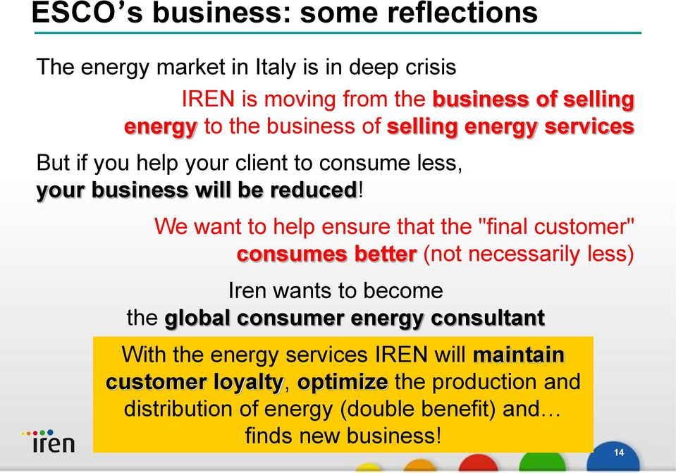 "We want to help ensure that the ""final customer"" consumes better (not necessarily less) Iren wants to become the global consumer energy"