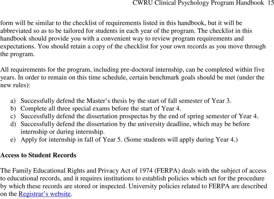 You should retain a copy of the checklist for your own records as you move through the program. All requirements for the program, including pre-doctoral internship, can be completed within five years.