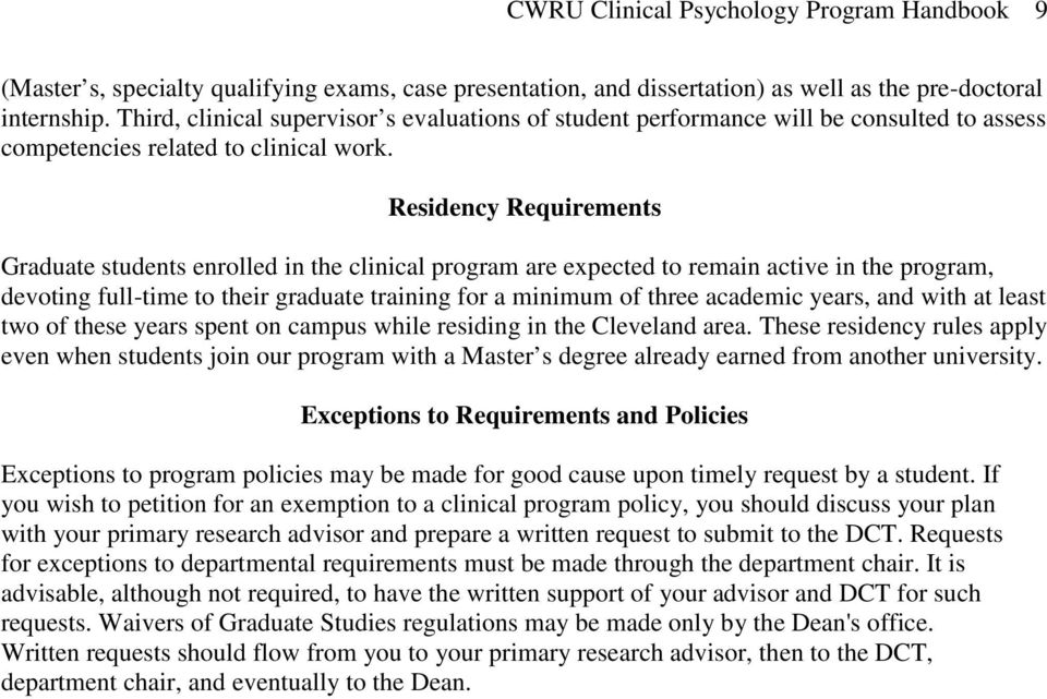 Residency Requirements Graduate students enrolled in the clinical program are expected to remain active in the program, devoting full-time to their graduate training for a minimum of three academic