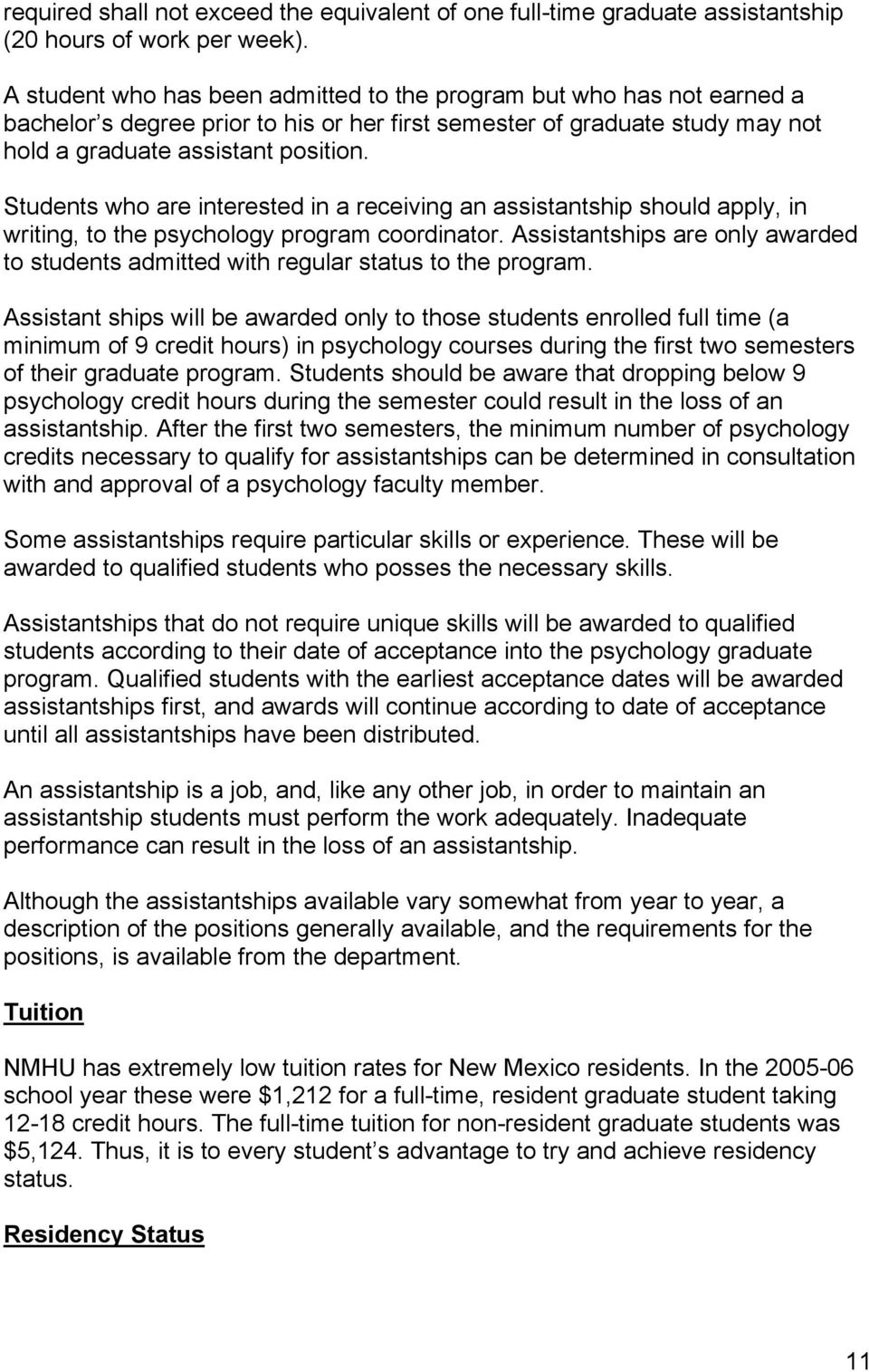 Students who are interested in a receiving an assistantship should apply, in writing, to the psychology program coordinator.