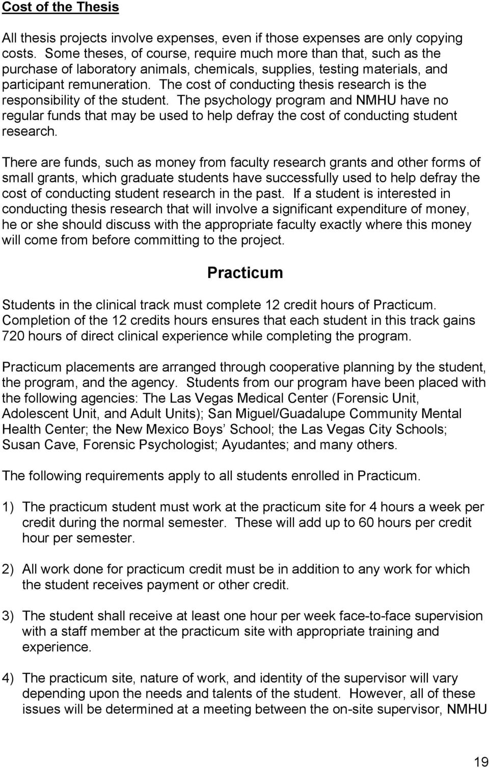 The cost of conducting thesis research is the responsibility of the student.