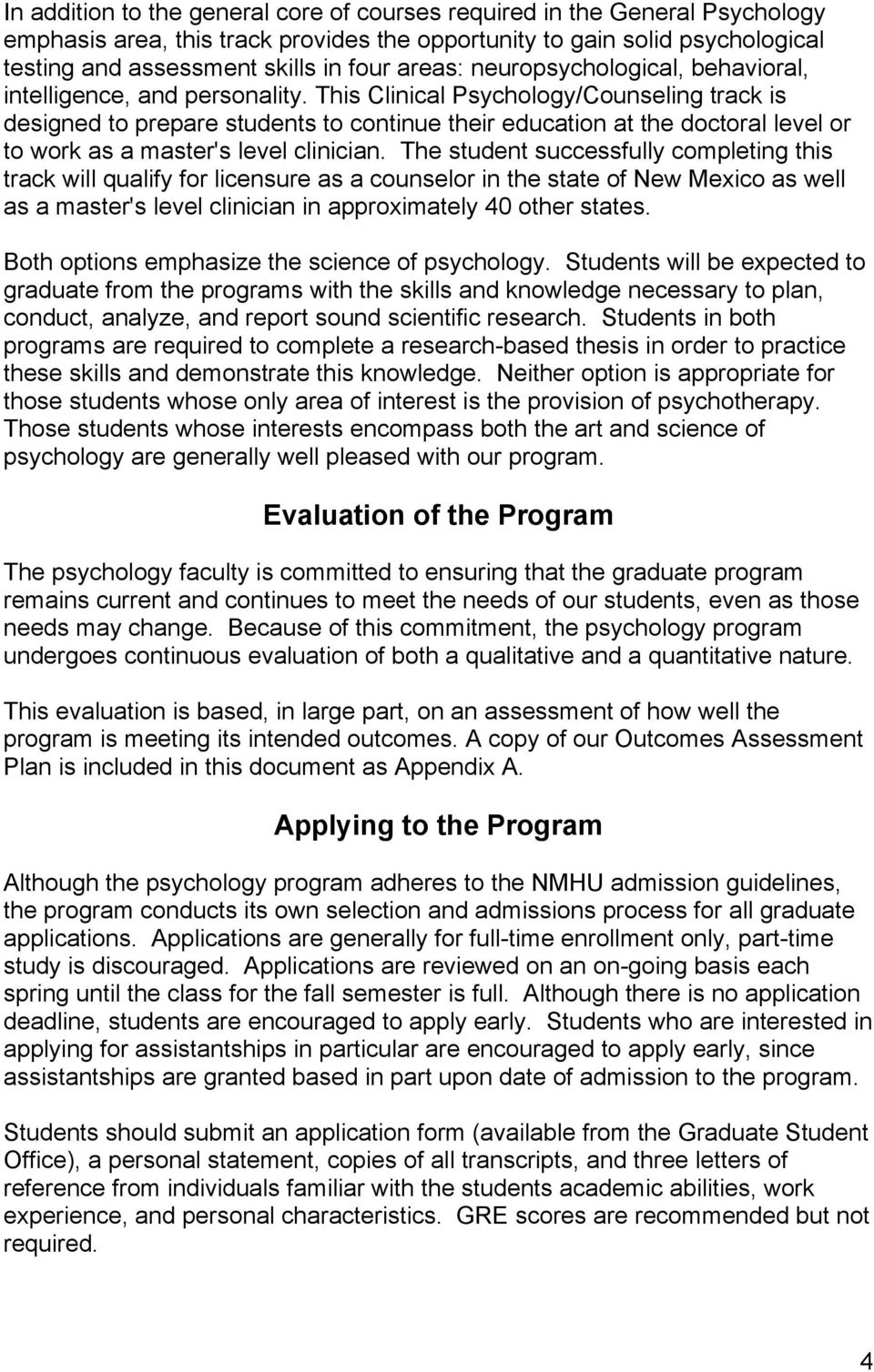 This Clinical Psychology/Counseling track is designed to prepare students to continue their education at the doctoral level or to work as a master's level clinician.