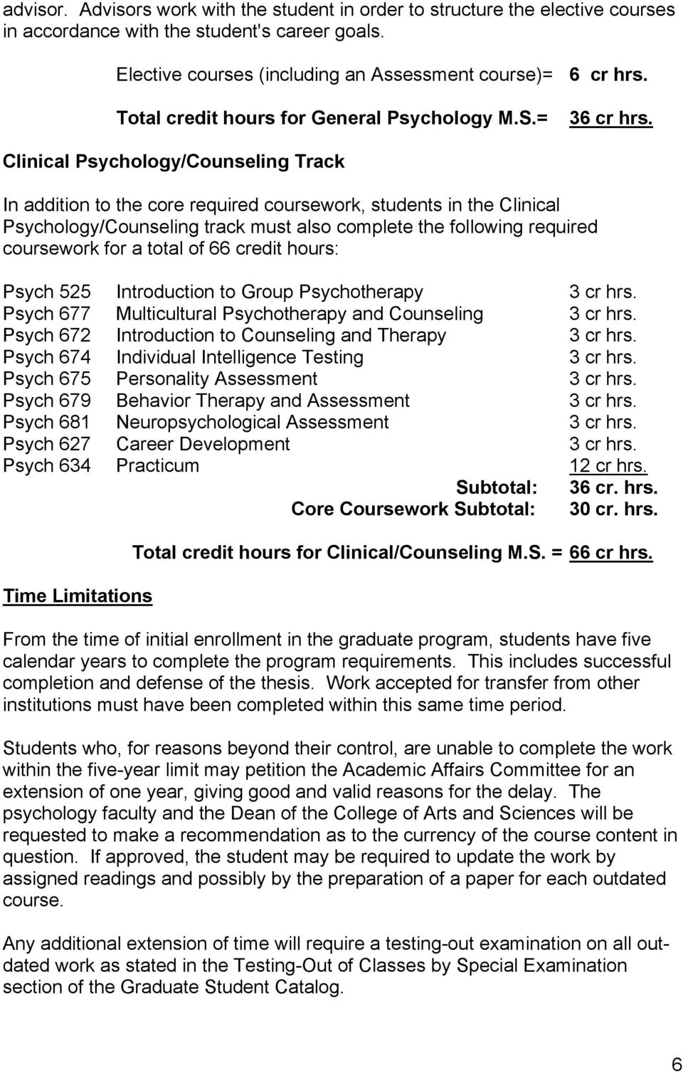 Clinical Psychology/Counseling Track In addition to the core required coursework, students in the Clinical Psychology/Counseling track must also complete the following required coursework for a total